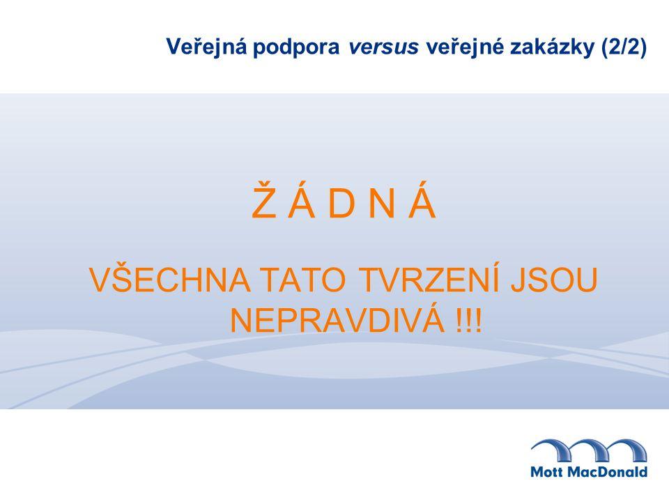 Veřejná podpora versus veřejné zakázky (2/2) Ž Á D N Á VŠECHNA TATO TVRZENÍ JSOU NEPRAVDIVÁ !!!