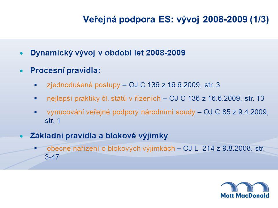 Veřejná podpora ES: vývoj 2008-2009 (1/3)  Dynamický vývoj v období let 2008-2009  Procesní pravidla:  zjednodušené postupy – OJ C 136 z 16.6.2009,