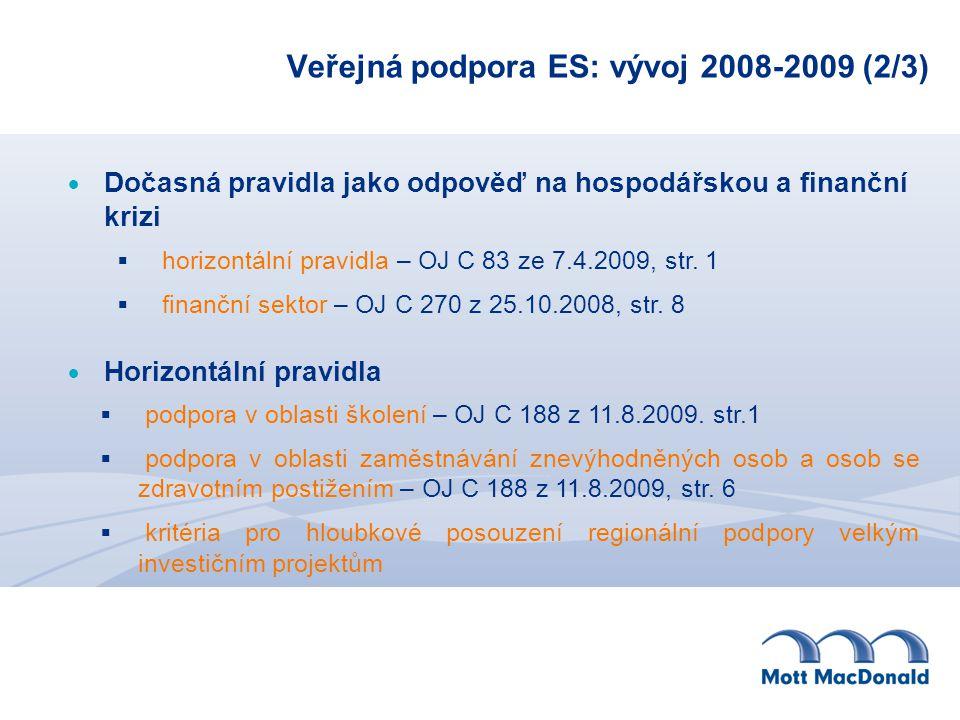 Veřejná podpora ES: vývoj 2008-2009 (2/3)  Dočasná pravidla jako odpověď na hospodářskou a finanční krizi  horizontální pravidla – OJ C 83 ze 7.4.2009, str.
