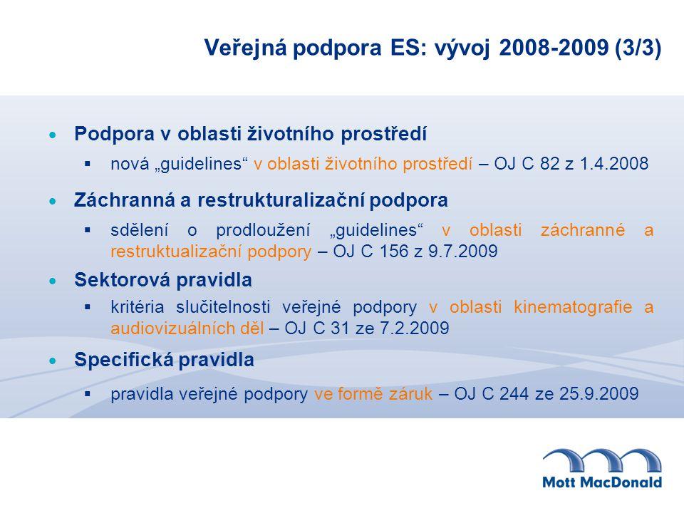 """Veřejná podpora ES: vývoj 2008-2009 (3/3)  Podpora v oblasti životního prostředí  nová """"guidelines v oblasti životního prostředí – OJ C 82 z 1.4.2008  Záchranná a restrukturalizační podpora  sdělení o prodloužení """"guidelines v oblasti záchranné a restruktualizační podpory – OJ C 156 z 9.7.2009  Sektorová pravidla  kritéria slučitelnosti veřejné podpory v oblasti kinematografie a audiovizuálních děl – OJ C 31 ze 7.2.2009  Specifická pravidla  pravidla veřejné podpory ve formě záruk – OJ C 244 ze 25.9.2009"""
