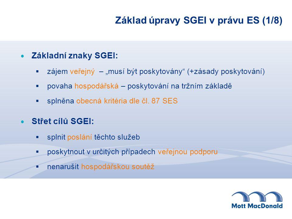 """Základ úpravy SGEI v právu ES (1/8)  Základní znaky SGEI:  zájem veřejný – """"musí být poskytovány (+zásady poskytování)  povaha hospodářská – poskytování na tržním základě  splněna obecná kritéria dle čl."""