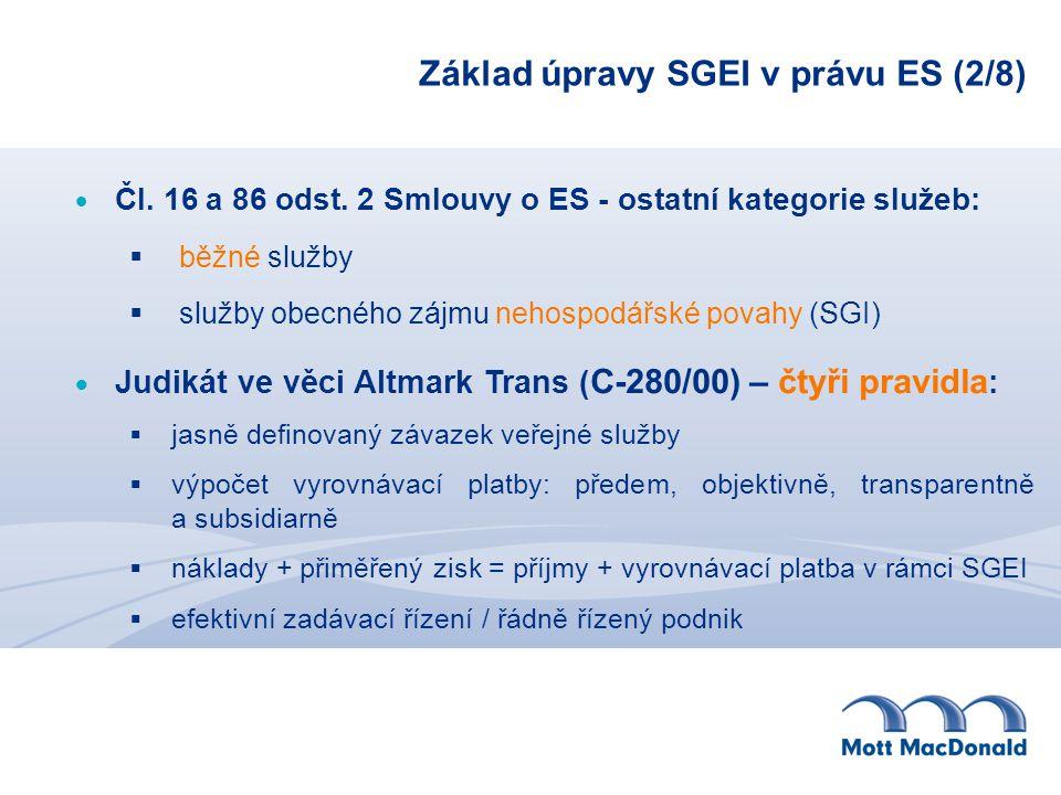 Základ úpravy SGEI v právu ES (2/8)  Čl. 16 a 86 odst. 2 Smlouvy o ES - ostatní kategorie služeb:  jasně definovaný závazek veřejné služby  výpočet