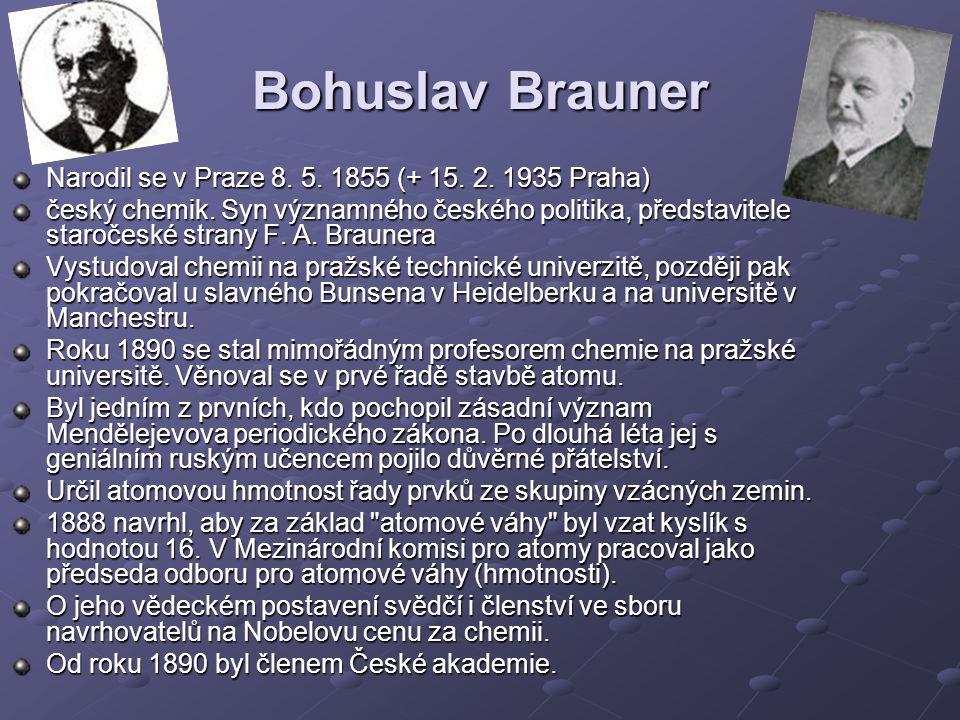 Bohuslav Brauner Narodil se v Praze 8.5. 1855 (+ 15.