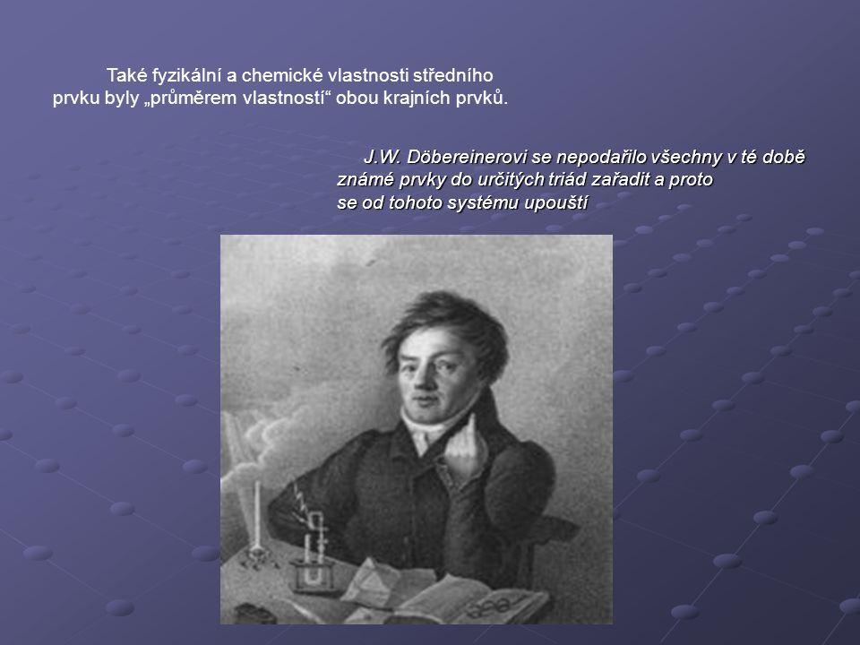 """Také fyzikální a chemické vlastnosti středního prvku byly """"průměrem vlastností obou krajních prvků."""