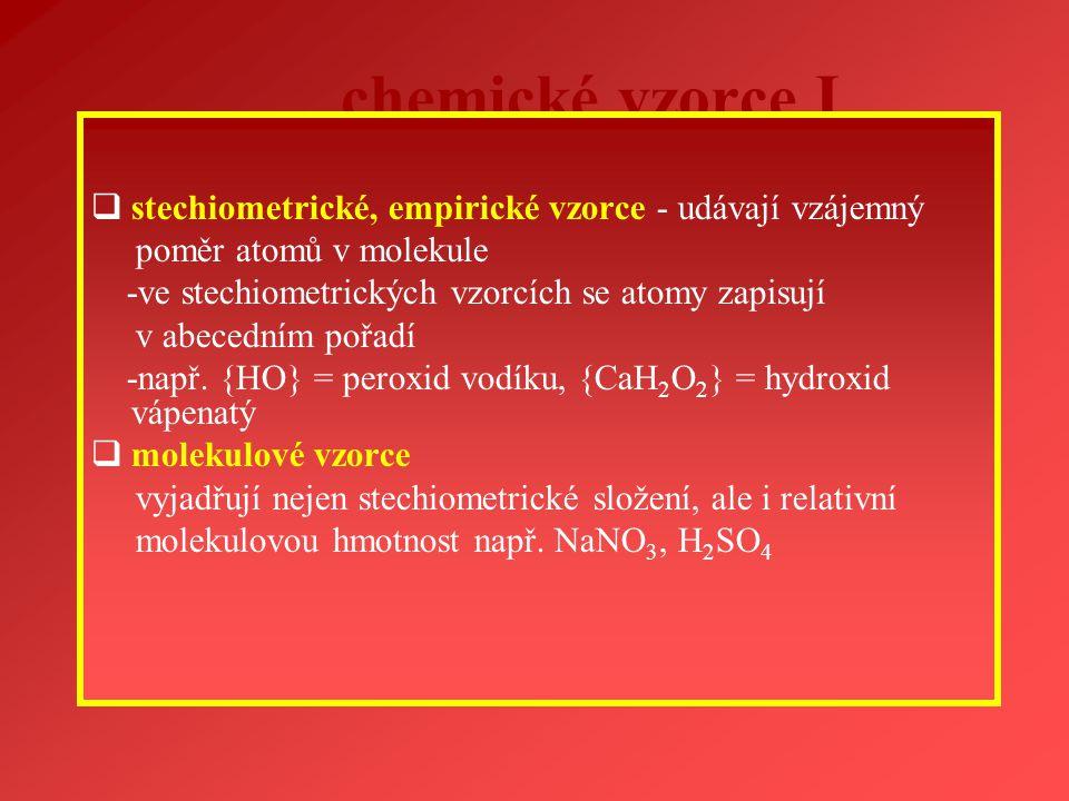 chemické vzorce I  stechiometrické, empirické vzorce - udávají vzájemný poměr atomů v molekule -ve stechiometrických vzorcích se atomy zapisují v abe