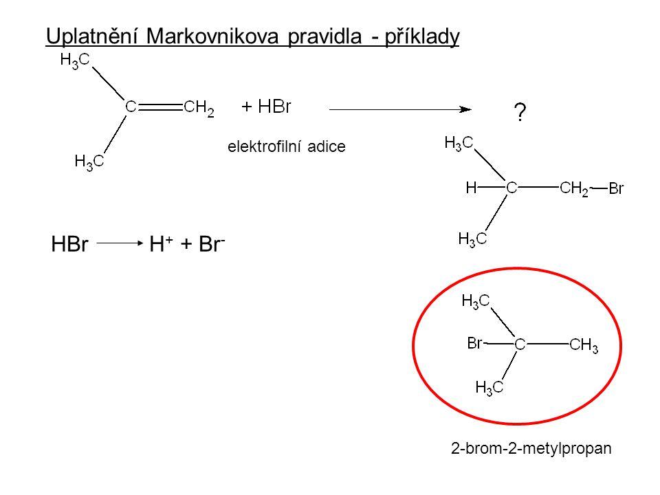 elektrofilní adice HBr H + + Br - Uplatnění Markovnikova pravidla - příklady 2-brom-2-metylpropan