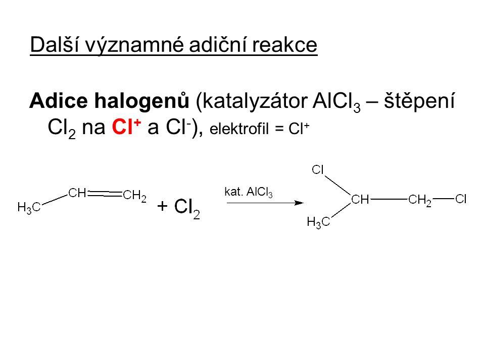Další významné adiční reakce Adice halogenů (katalyzátor AlCl 3 – štěpení Cl 2 na Cl + a Cl - ), elektrofil = Cl + kat.
