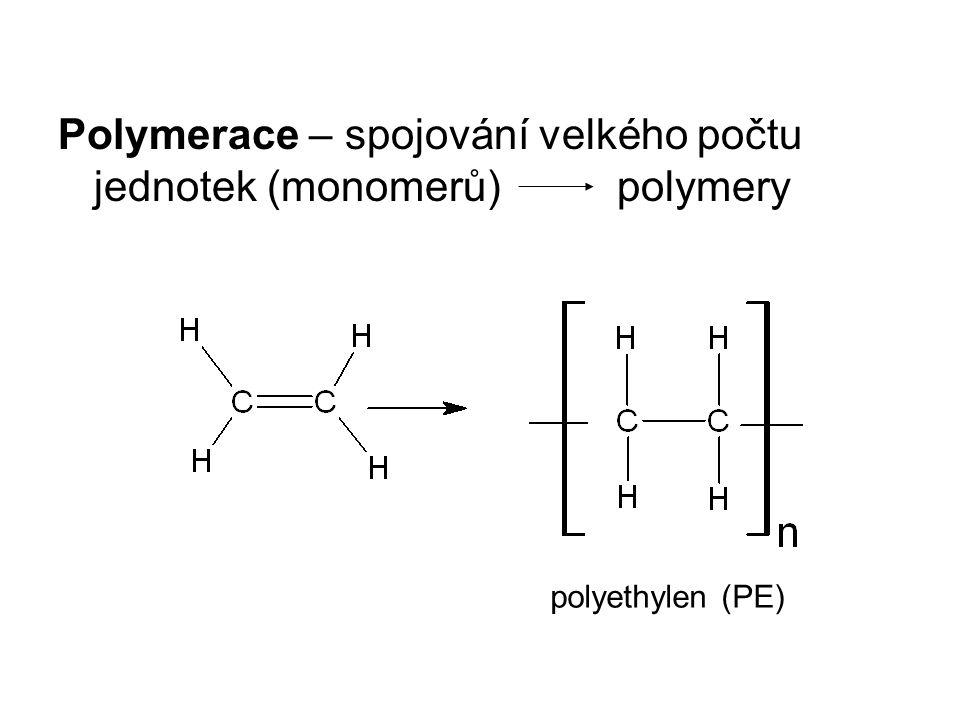 Polymerace – spojování velkého počtu jednotek (monomerů) polymery polyethylen (PE)