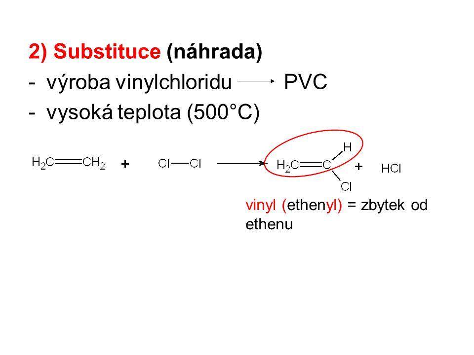 2) Substituce (náhrada) -výroba vinylchloridu PVC -vysoká teplota (500°C) vinyl (ethenyl) = zbytek od ethenu