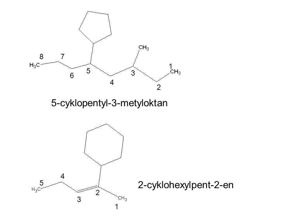 1 2 3 4 5 6 78 5-cyklopentyl-3-metyloktan 2-cyklohexylpent-2-en 1 2 3 4 5