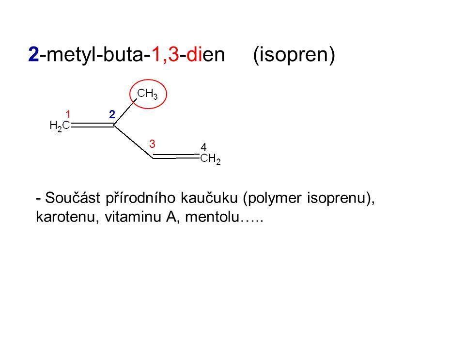 2-metyl-buta-1,3-dien (isopren) 12 3 4 - Součást přírodního kaučuku (polymer isoprenu), karotenu, vitaminu A, mentolu…..