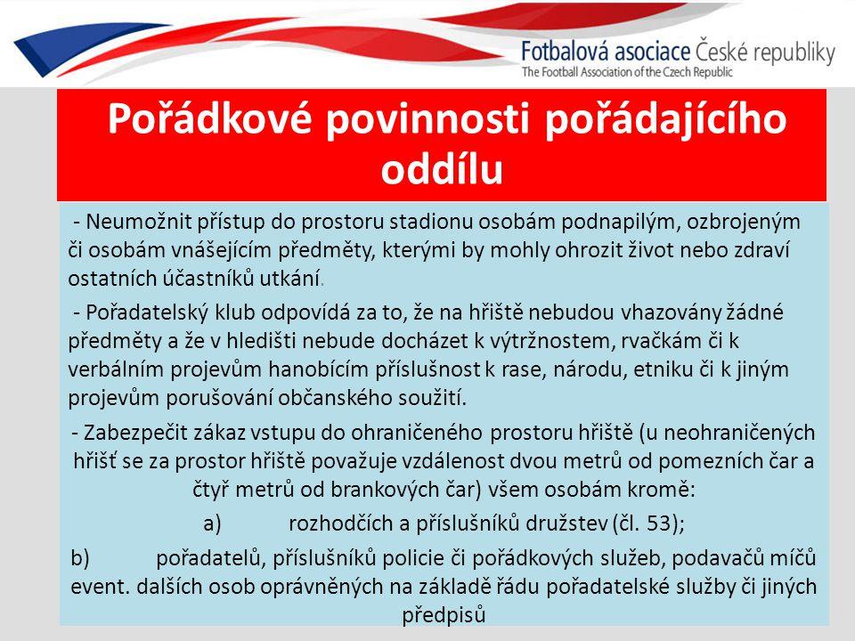 Pořádkové povinnosti pořádajícího oddílu - Neumožnit přístup do prostoru stadionu osobám podnapilým, ozbrojeným či osobám vnášejícím předměty, kterými