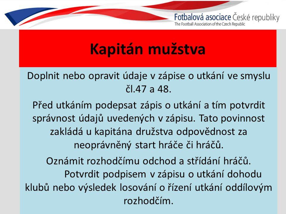 Kapitán mužstva Doplnit nebo opravit údaje v zápise o utkání ve smyslu čl.47 a 48.