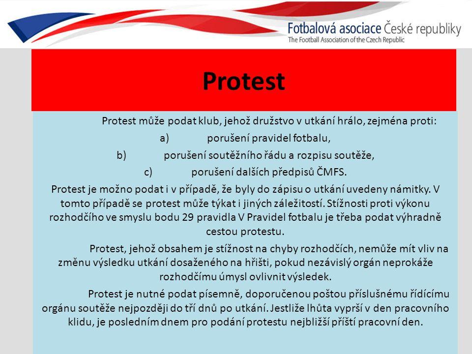Protest Protest může podat klub, jehož družstvo v utkání hrálo, zejména proti: a)porušení pravidel fotbalu, b)porušení soutěžního řádu a rozpisu soutěže, c)porušení dalších předpisů ČMFS.