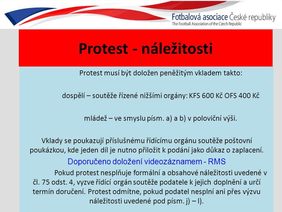 Protest - náležitosti Protest musí být doložen peněžitým vkladem takto: dospělí – soutěže řízené nižšími orgány: KFS 600 Kč OFS 400 Kč mládež – ve smyslu písm.