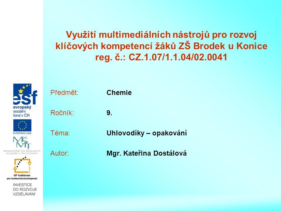Využití multimediálních nástrojů pro rozvoj klíčových kompetencí žáků ZŠ Brodek u Konice reg. č.: CZ.1.07/1.1.04/02.0041 Předmět: Chemie Ročník: 9. Té