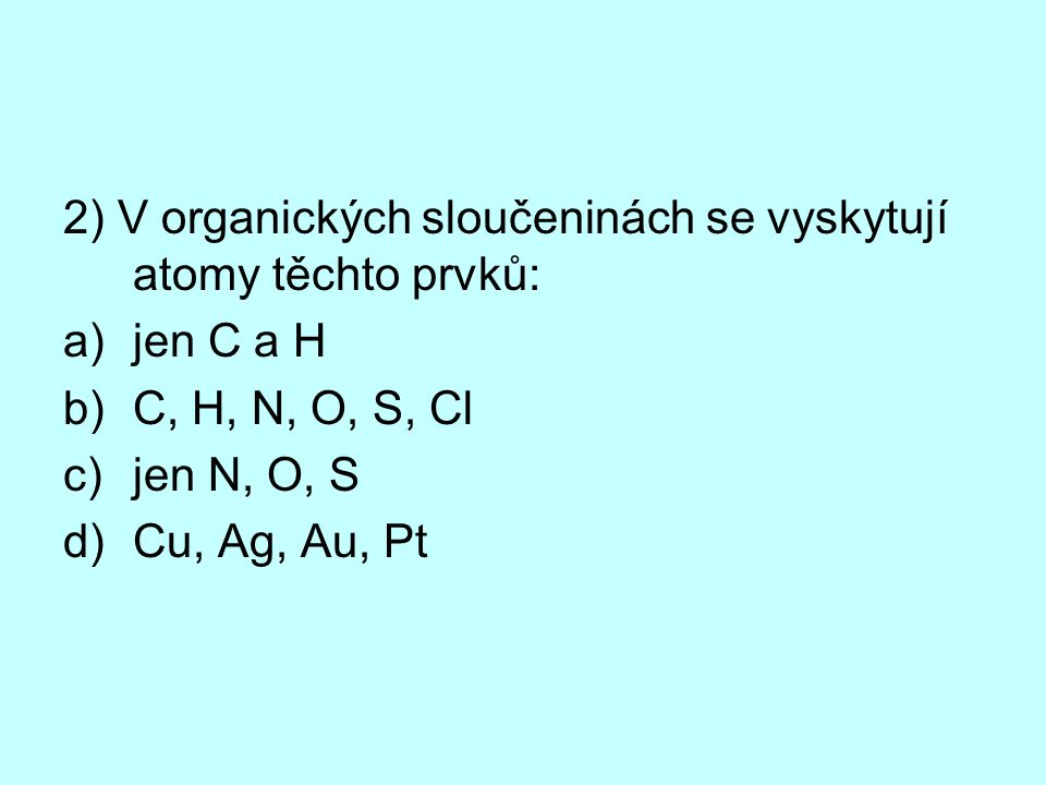 13) Mezi alkany patří: a)methan, propan, dekan b)penten, hepten, nonen c)acetylen, butyn, oktyn d)ethan, penten, hexyn