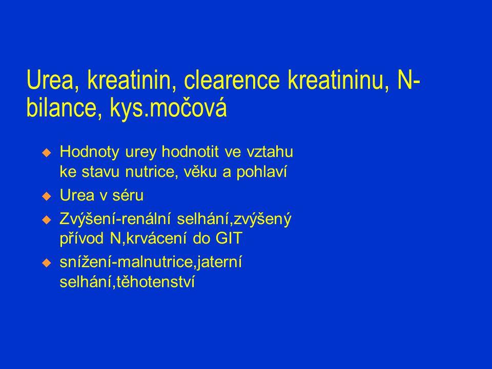 Urea, kreatinin, clearence kreatininu, N- bilance, kys.močová  Hodnoty urey hodnotit ve vztahu ke stavu nutrice, věku a pohlaví  Urea v séru  Zvýše
