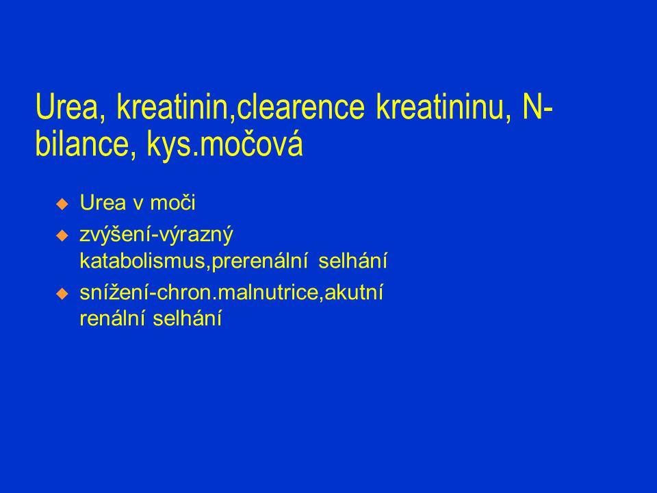 Urea, kreatinin,clearence kreatininu, N- bilance, kys.močová  Urea v moči  zvýšení-výrazný katabolismus,prerenální selhání  snížení-chron.malnutric