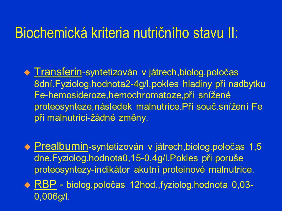 Biochemická kriteria nutričního stavu II:  Transferin -syntetizován v játrech,biolog.poločas 8dní.Fyziolog.hodnota2-4g/l,pokles hladiny při nadbytku