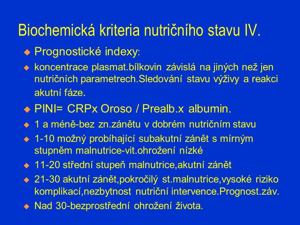 Biochemická kriteria nutričního stavu IV.  Prognostické indexy :  koncentrace plasmat.bílkovin závislá na jiných než jen nutričních parametrech.Sled