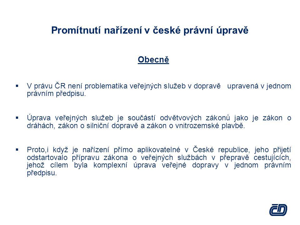Promítnutí nařízení v české právní úpravě Obecně  V právu ČR není problematika veřejných služeb v dopravě upravená v jednom právním předpisu.