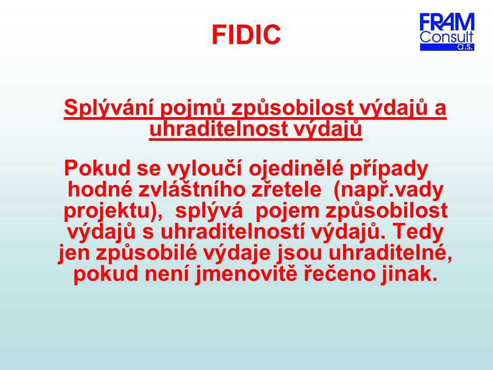 FIDIC Splývání pojmů způsobilost výdajů a uhraditelnost výdajů Pokud se vyloučí ojedinělé případy hodné zvláštního zřetele (např.vady projektu), splýv