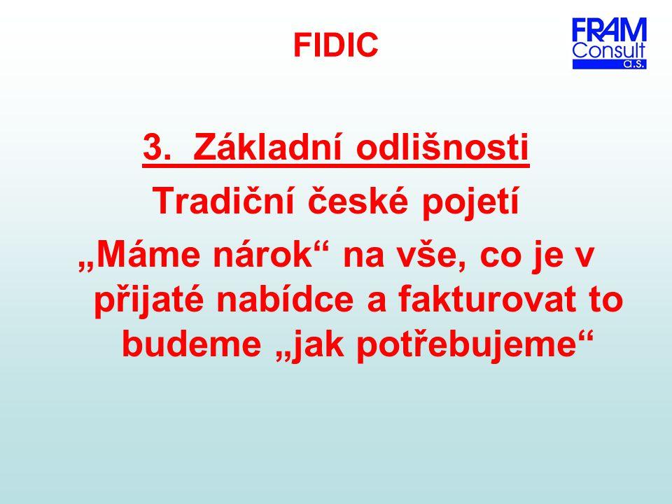 """FIDIC 3. Základní odlišnosti Tradiční české pojetí """"Máme nárok"""" na vše, co je v přijaté nabídce a fakturovat to budeme """"jak potřebujeme"""""""