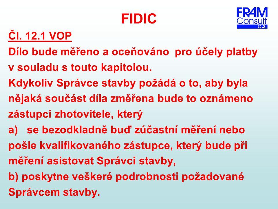 FIDIC Čl. 12.1 VOP Dílo bude měřeno a oceňováno pro účely platby v souladu s touto kapitolou. Kdykoliv Správce stavby požádá o to, aby byla nějaká sou