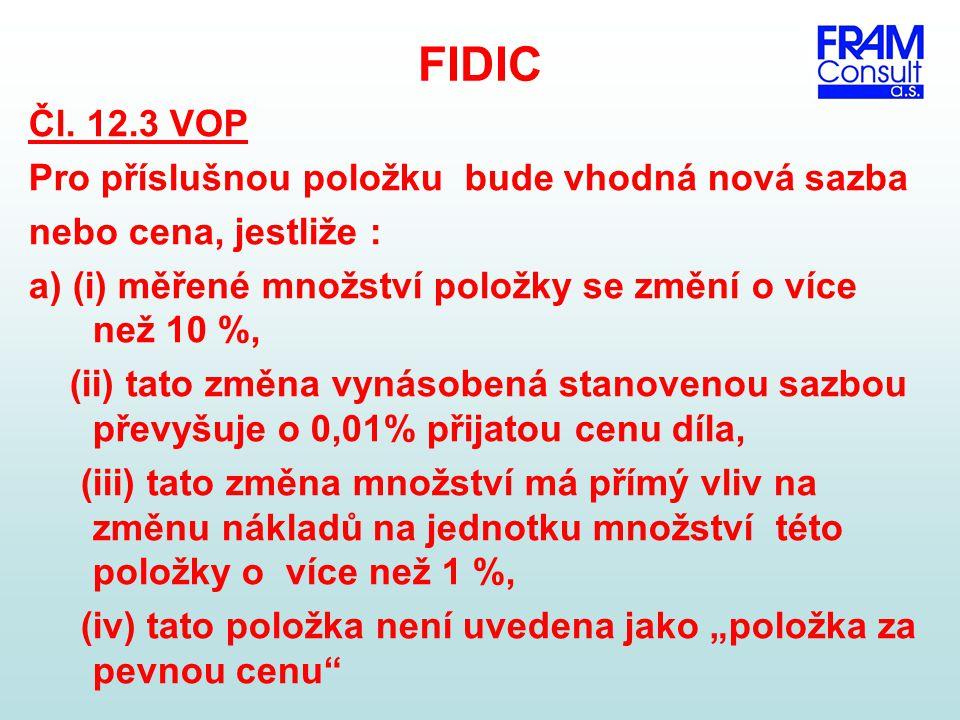 FIDIC Čl. 12.3 VOP Pro příslušnou položku bude vhodná nová sazba nebo cena, jestliže : a) (i) měřené množství položky se změní o více než 10 %, (ii) t