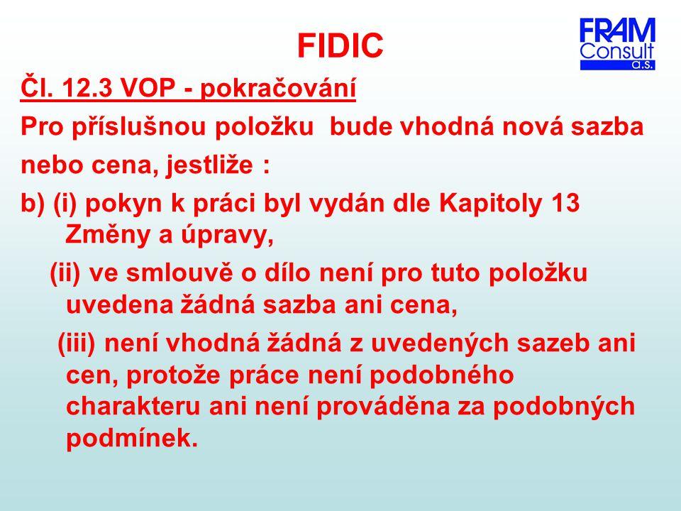 FIDIC Čl. 12.3 VOP - pokračování Pro příslušnou položku bude vhodná nová sazba nebo cena, jestliže : b) (i) pokyn k práci byl vydán dle Kapitoly 13 Zm