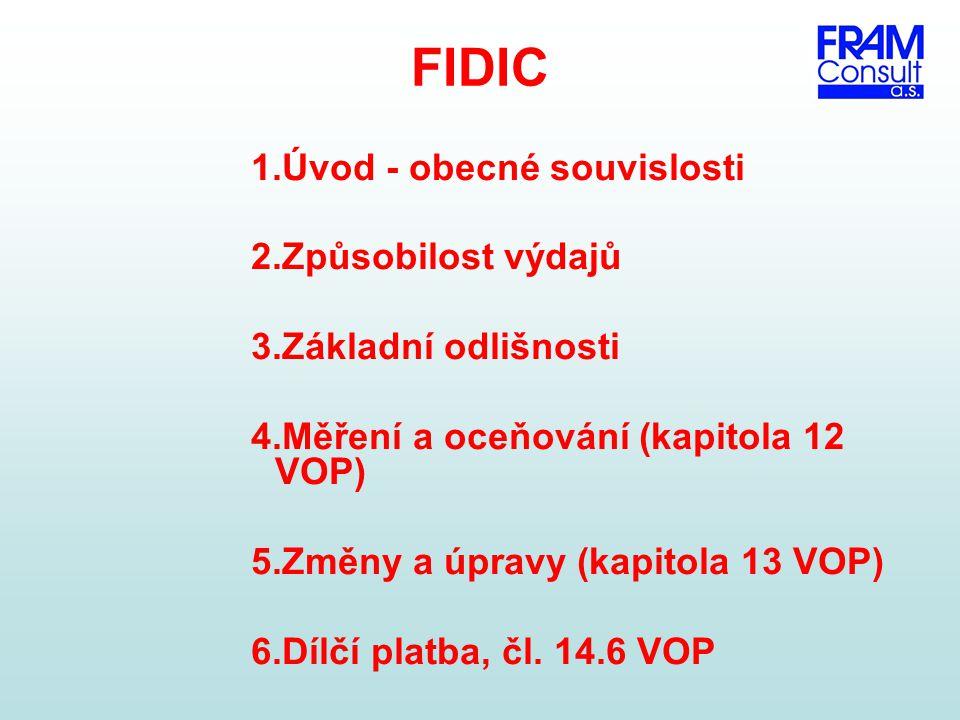 FIDIC 1.Úvod - obecné souvislosti 2.Způsobilost výdajů 3.Základní odlišnosti 4.Měření a oceňování (kapitola 12 VOP) 5.Změny a úpravy (kapitola 13 VOP)