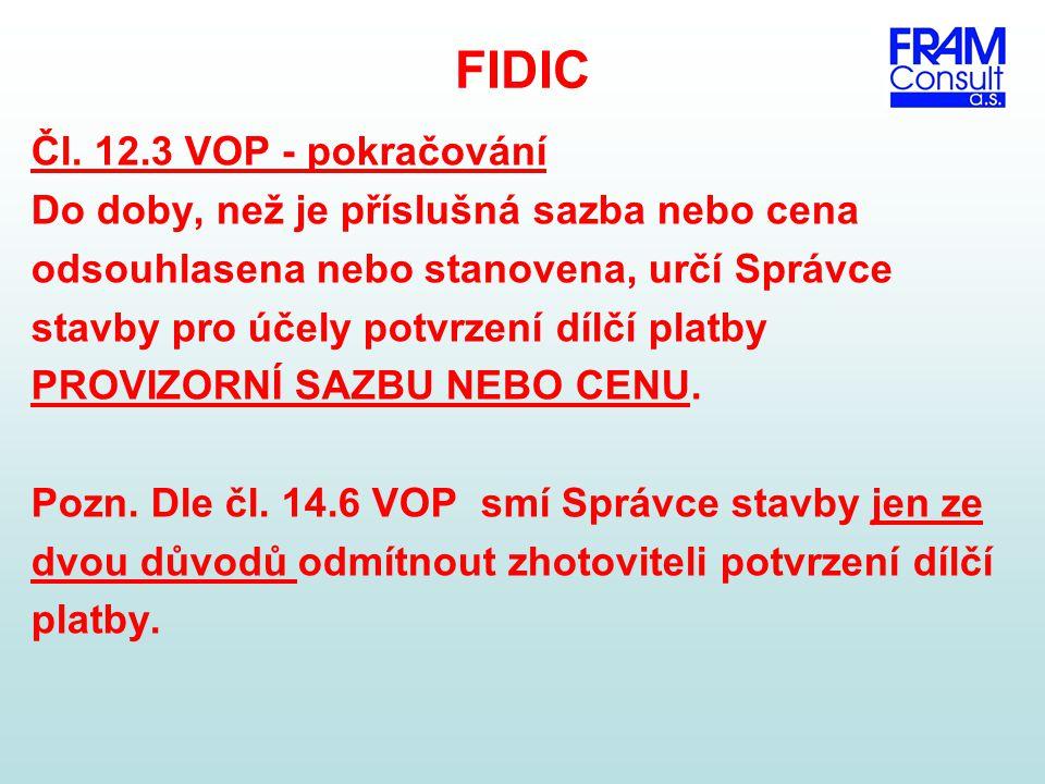 FIDIC Čl. 12.3 VOP - pokračování Do doby, než je příslušná sazba nebo cena odsouhlasena nebo stanovena, určí Správce stavby pro účely potvrzení dílčí