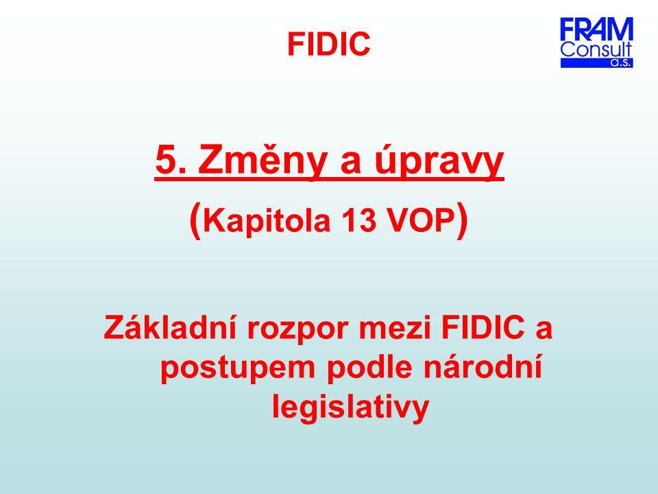 FIDIC 5. Změny a úpravy ( Kapitola 13 VOP ) Základní rozpor mezi FIDIC a postupem podle národní legislativy