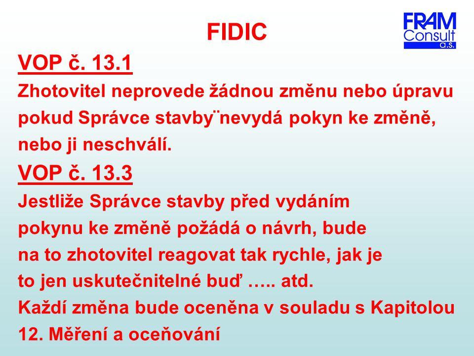 FIDIC VOP č. 13.1 Zhotovitel neprovede žádnou změnu nebo úpravu pokud Správce stavby¨nevydá pokyn ke změně, nebo ji neschválí. VOP č. 13.3 Jestliže Sp