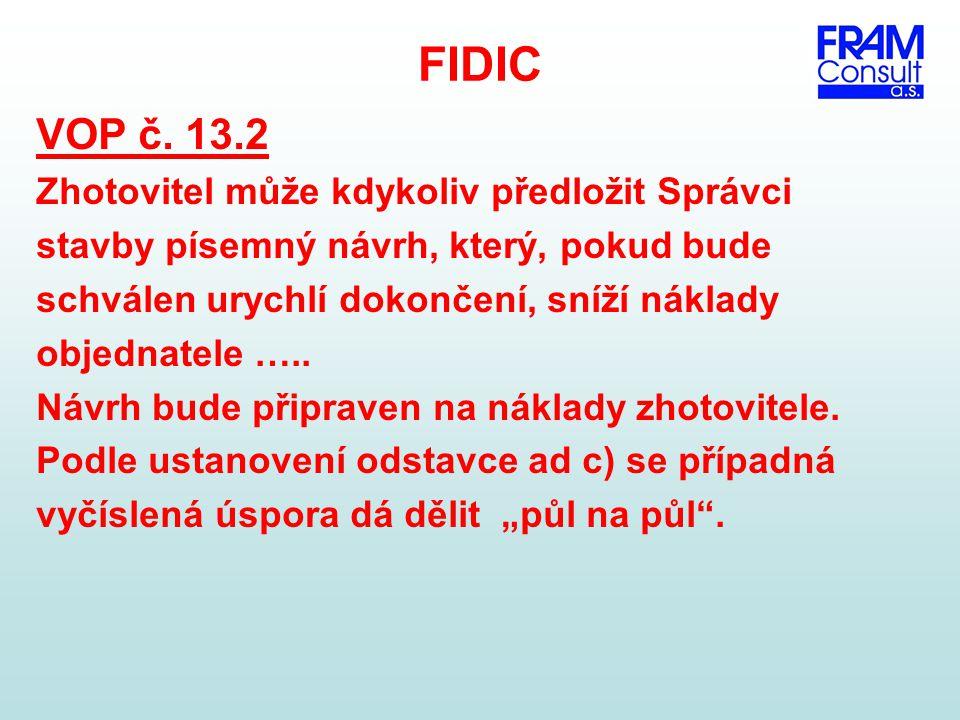 FIDIC VOP č. 13.2 Zhotovitel může kdykoliv předložit Správci stavby písemný návrh, který, pokud bude schválen urychlí dokončení, sníží náklady objedna