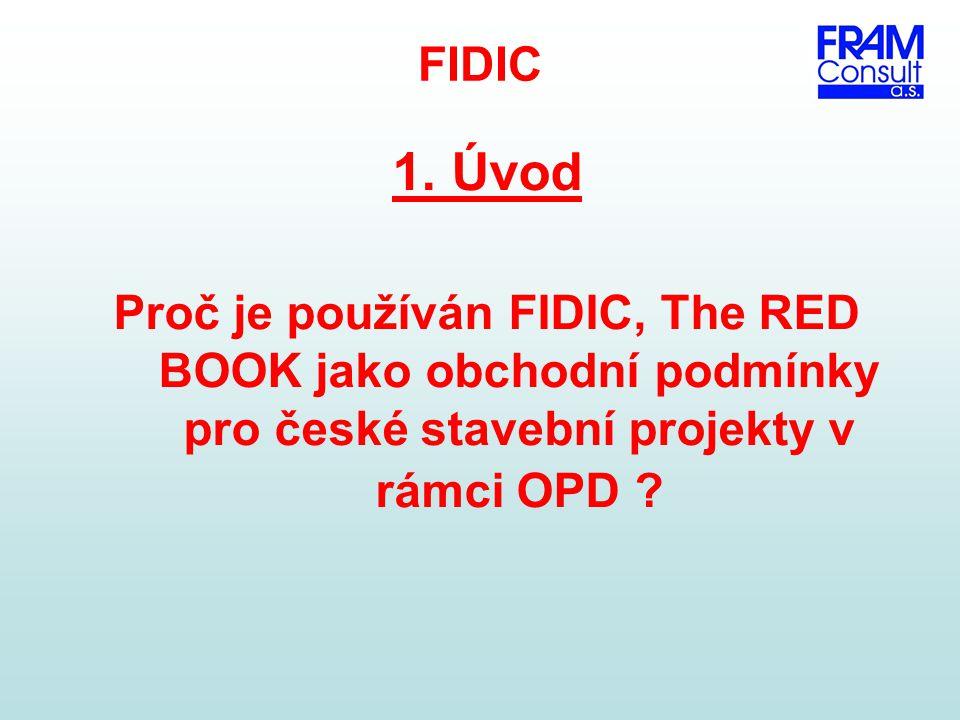 FIDIC 1. Úvod Proč je používán FIDIC, The RED BOOK jako obchodní podmínky pro české stavební projekty v rámci OPD ?