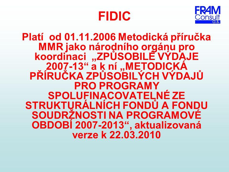 FIDIC Obecné vymezení způsobilostí výdajů soulad s evropskou a národní legislativou a s operačními programy, přímá vazba na projekt a nezbytnost pro jeho realizaci, výdaje musí být přiměřené, vynaložené v souladu s principem hospodárnosti a efektivnosti.