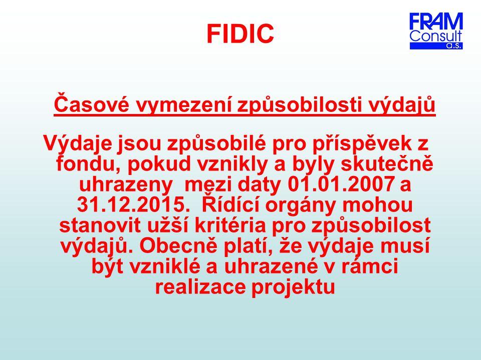 FIDIC Časové vymezení způsobilosti výdajů Výdaje jsou způsobilé pro příspěvek z fondu, pokud vznikly a byly skutečně uhrazeny mezi daty 01.01.2007 a 3