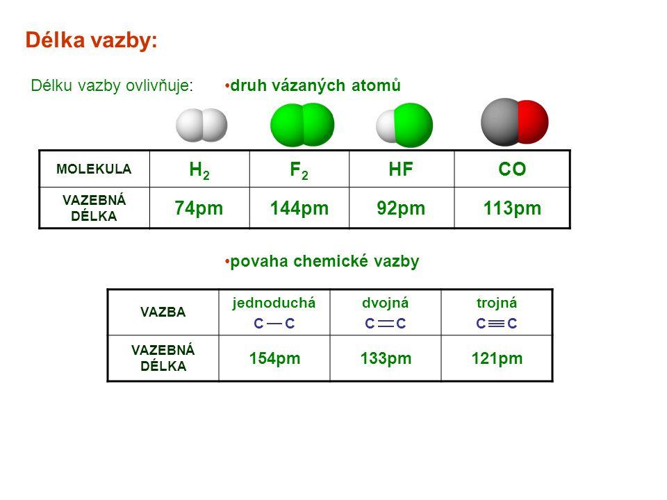 Délka vazby: Délku vazby ovlivňuje:druh vázaných atomů MOLEKULA H2H2 F2F2 HFCO VAZEBNÁ DÉLKA 74pm144pm92pm113pm VAZBA jednoduchá C dvojná C trojná C V
