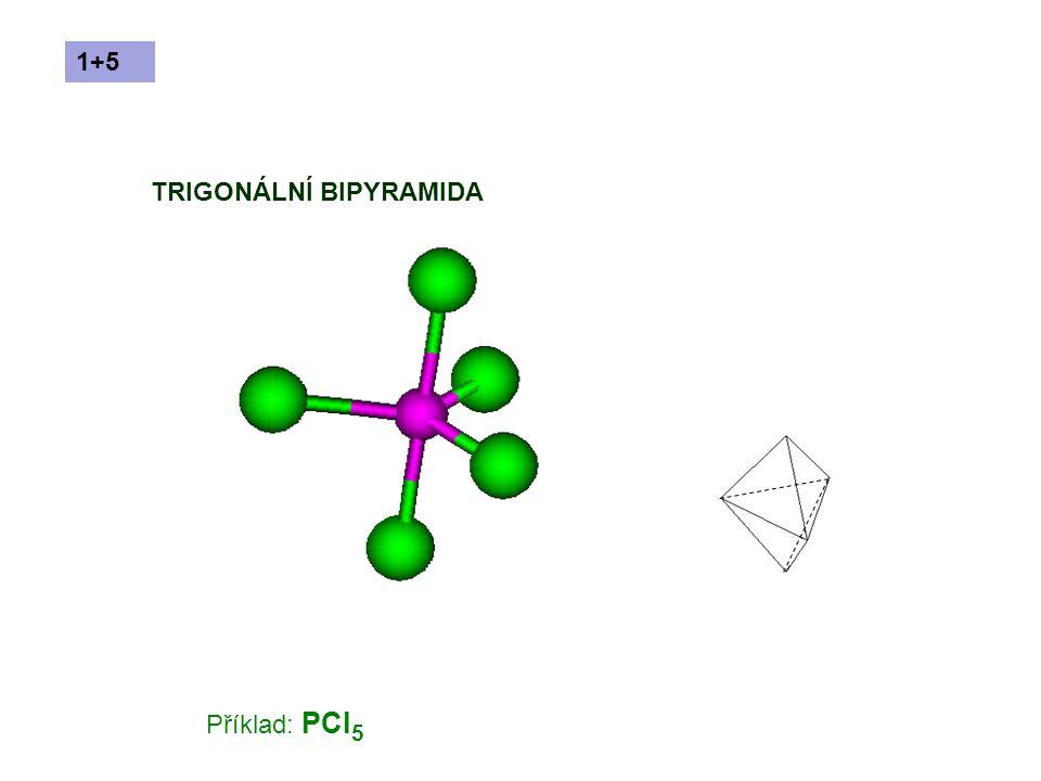 Příklad: PCl 5 TRIGONÁLNÍ BIPYRAMIDA 1+5