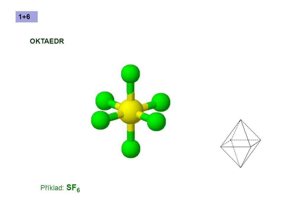 Příklad: SF 6 OKTAEDR 1+6