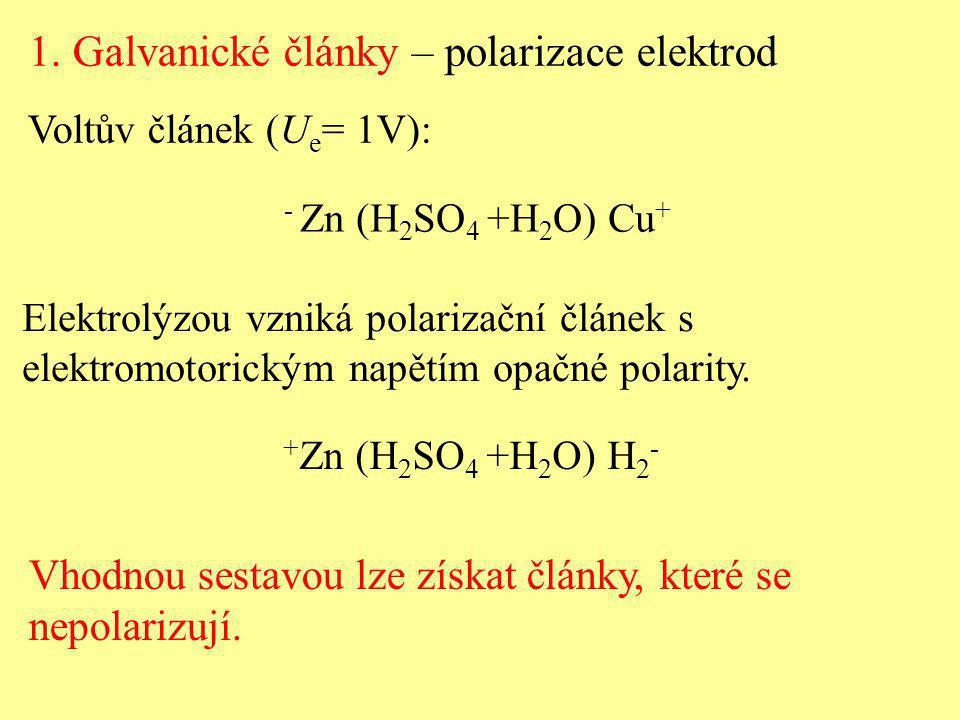 Voltův článek (U e = 1V): Elektrolýzou vzniká polarizační článek s elektromotorickým napětím opačné polarity. - Zn (H 2 SO 4 +H 2 O) Cu + + Zn (H 2 SO