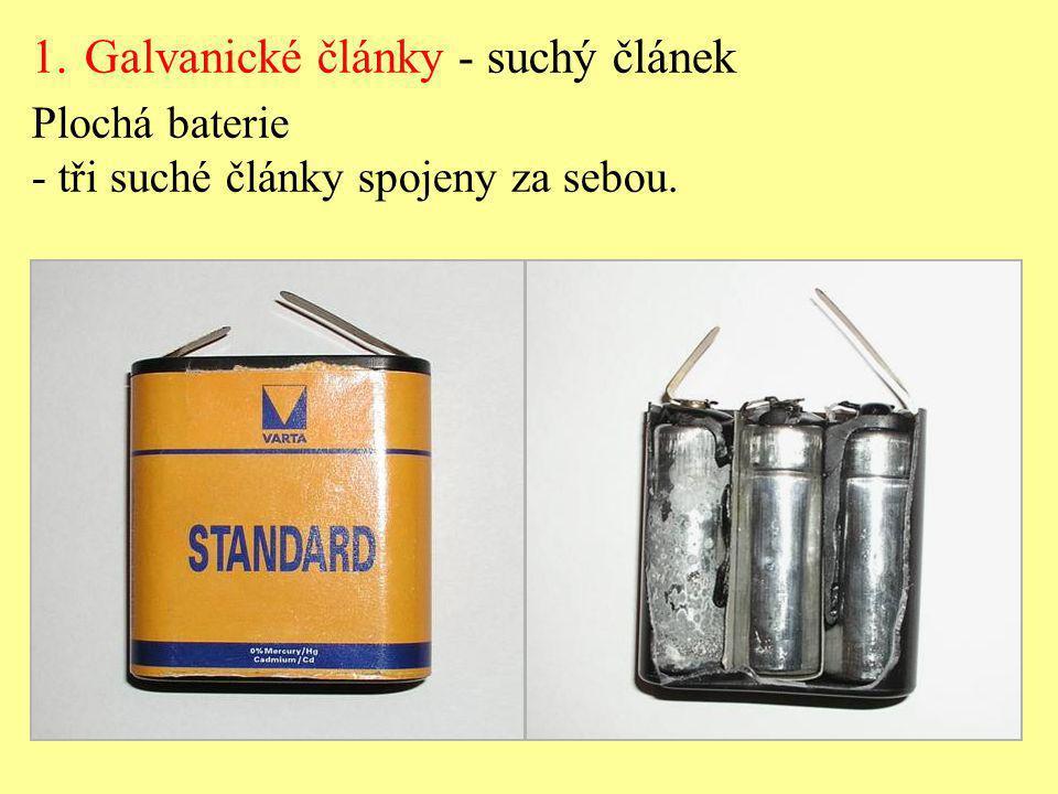 1.Galvanické články - suchý článek Plochá baterie - tři suché články spojeny za sebou.
