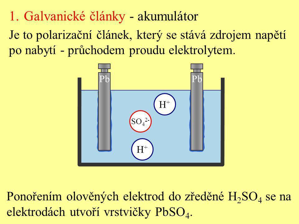 Pb Ponořením olověných elektrod do zředěné H 2 SO 4 se na elektrodách utvoří vrstvičky PbSO 4. H+H+ H+H+ SO 4 2- 1.Galvanické články - akumulátor Je t