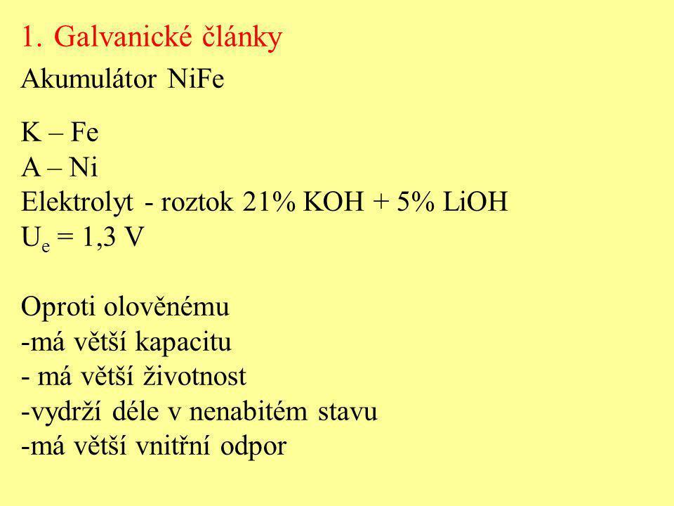 K – Fe A – Ni Elektrolyt - roztok 21% KOH + 5% LiOH U e = 1,3 V Oproti olověnému -má větší kapacitu - má větší životnost -vydrží déle v nenabitém stav