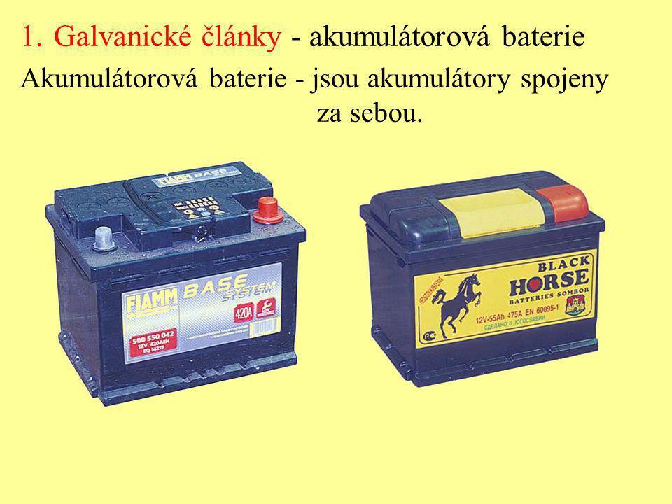 1.Galvanické články - akumulátorová baterie Akumulátorová baterie - jsou akumulátory spojeny za sebou.