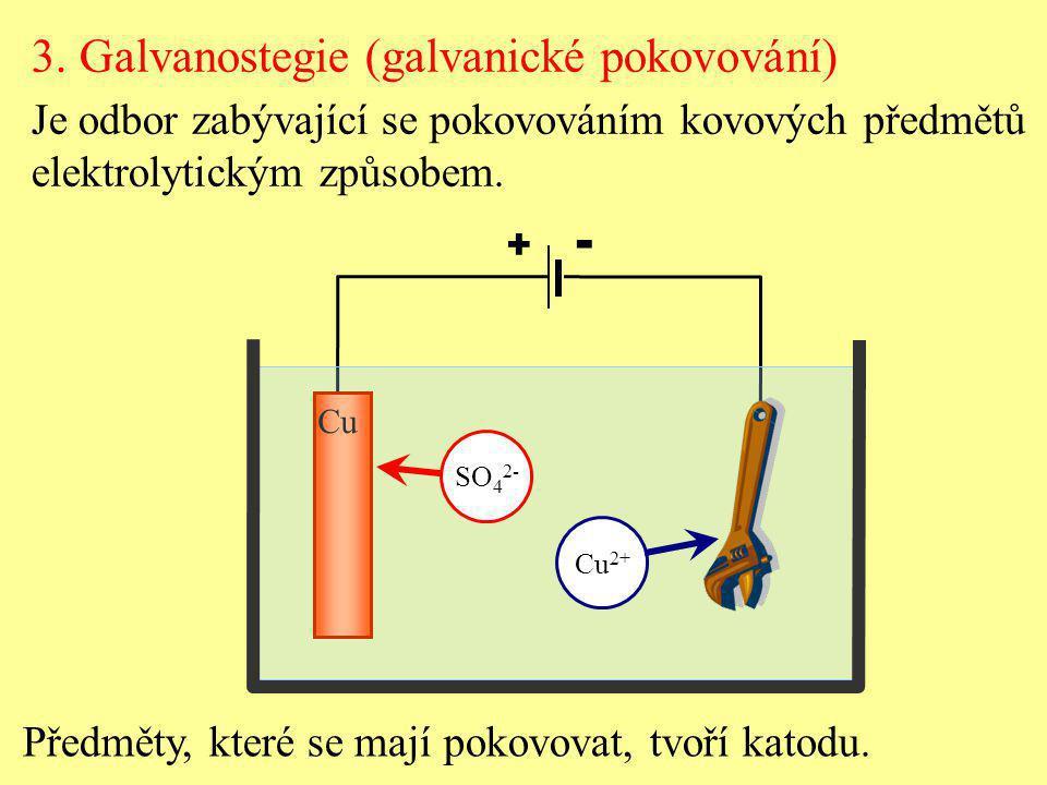 Předměty, které se mají pokovovat, tvoří katodu. Cu Cu 2+ SO 4 2- + - 3. Galvanostegie (galvanické pokovování) Je odbor zabývající se pokovováním kovo