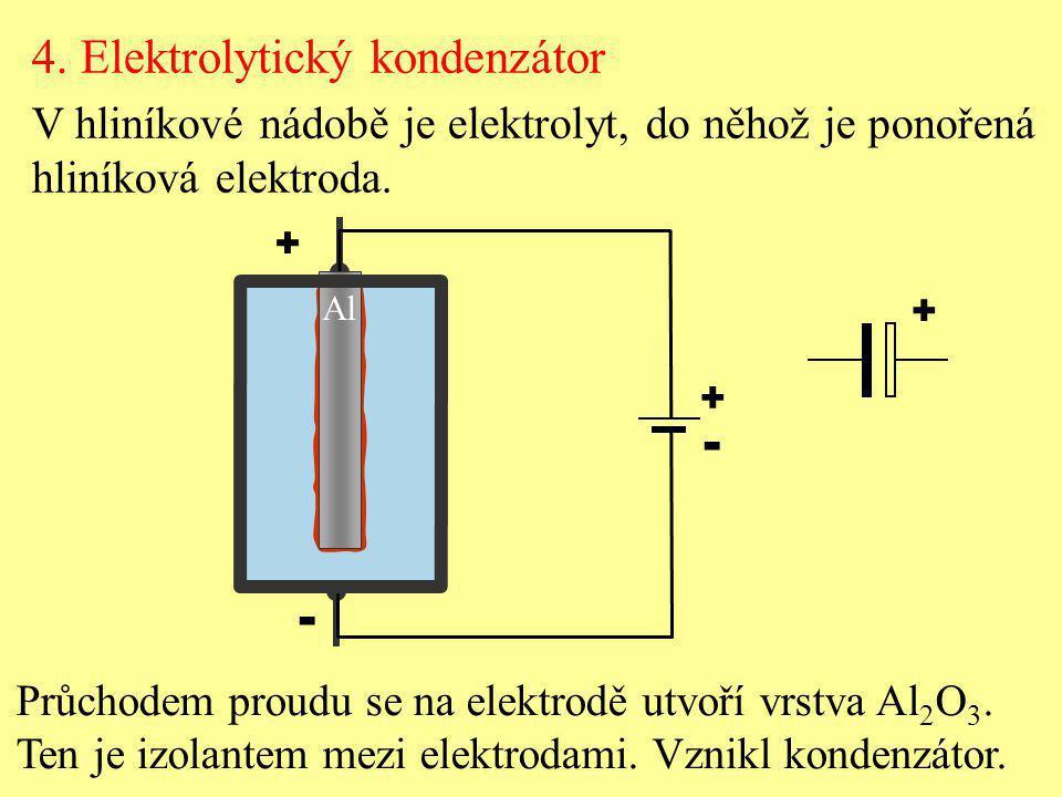 + - Průchodem proudu se na elektrodě utvoří vrstva Al 2 O 3. Ten je izolantem mezi elektrodami. Vznikl kondenzátor. Al + - + 4. Elektrolytický kondenz