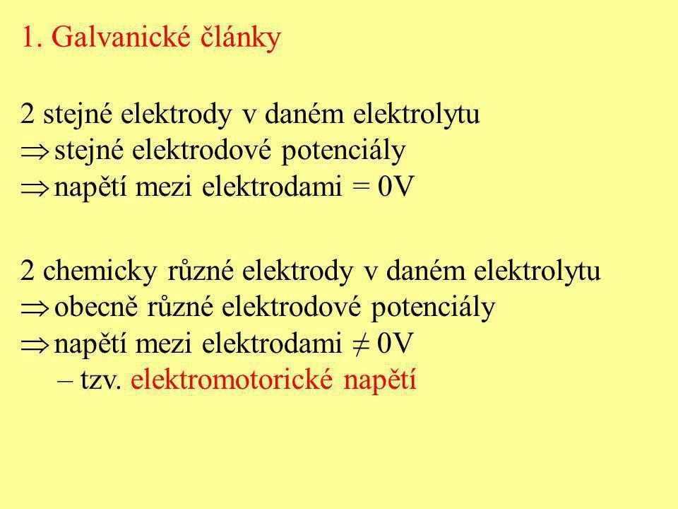 1. Galvanické články 2 stejné elektrody v daném elektrolytu  stejné elektrodové potenciály  napětí mezi elektrodami = 0V 2 chemicky různé elektrody